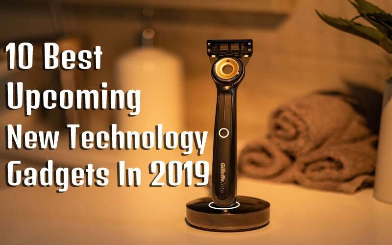 Best Upcoming New Technology Gadgets To Buy In 2019